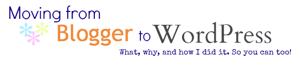 Moving from Blogger to WordPress {The Why and What}