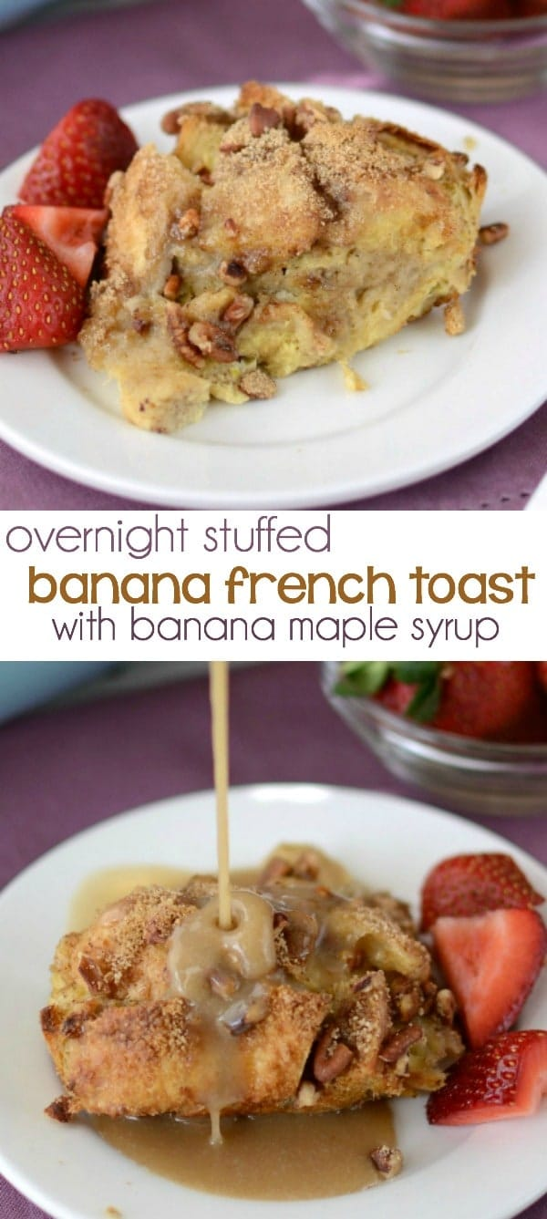 Overnight Banana Stuffed French Toast with banana maple syrup
