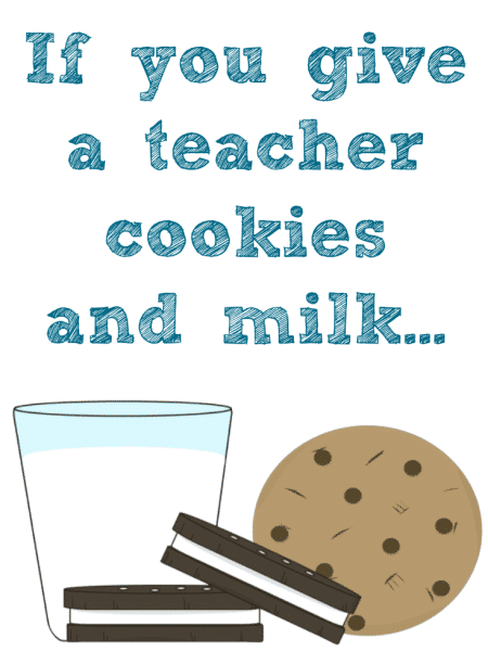 If you give a teacher cookies and milk