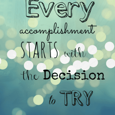 """graphic """"every accomplishment starts with the decision to try"""""""