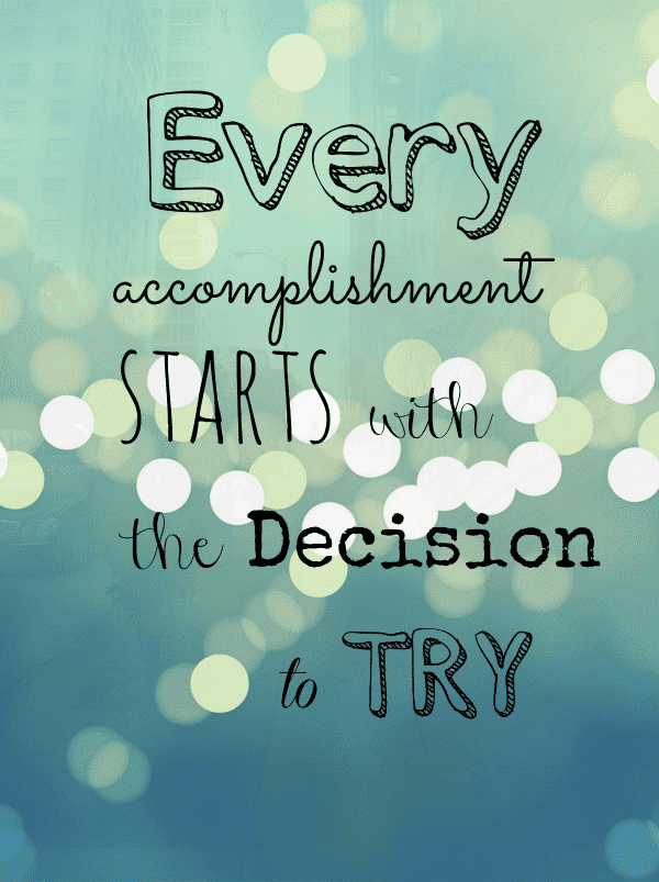 "graphic ""every accomplishment starts with the decision to try"""