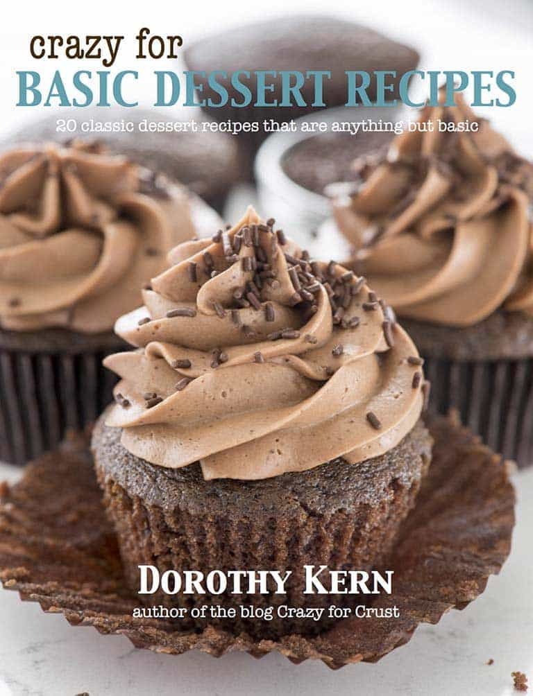 Crazy for Basic Dessert Recipes: 20 Classic Dessert Recipes that are anything but Basic! A new eCookbook by Dorothy Kern from Crazyforcrust.com!