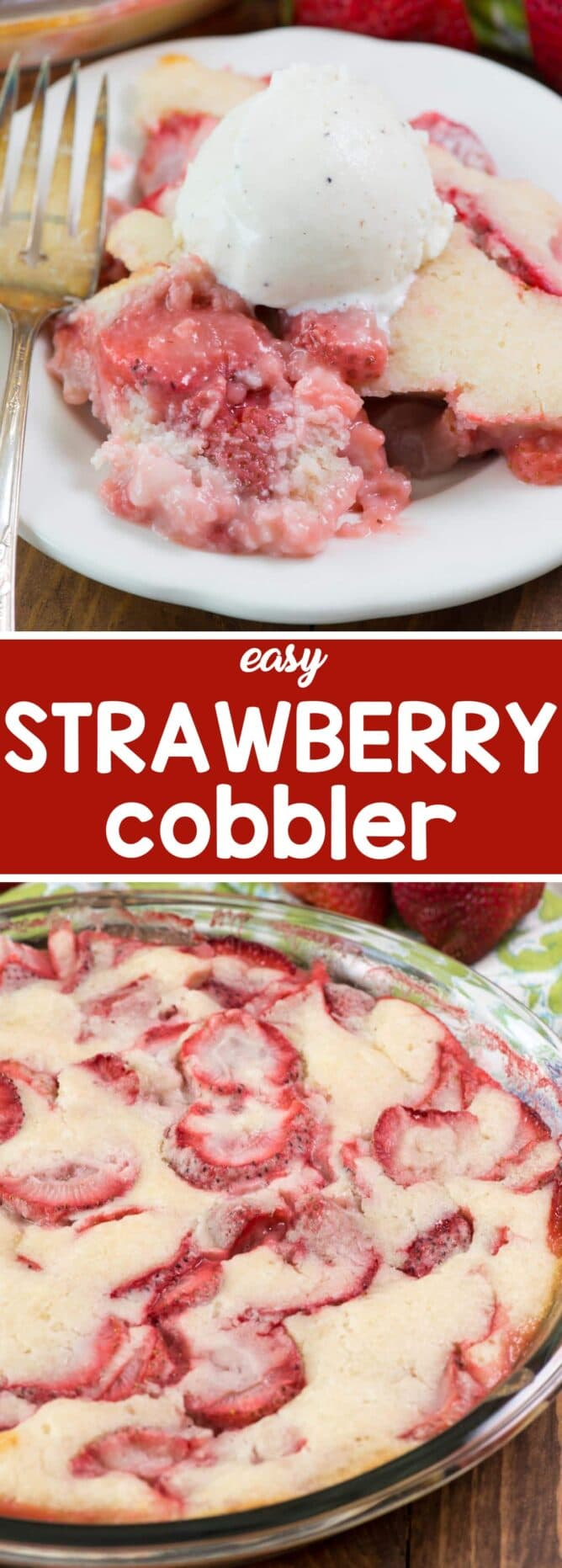 Easy Strawberry Cobbler collage photo of dessert on plate with ice cream and dessert in pan