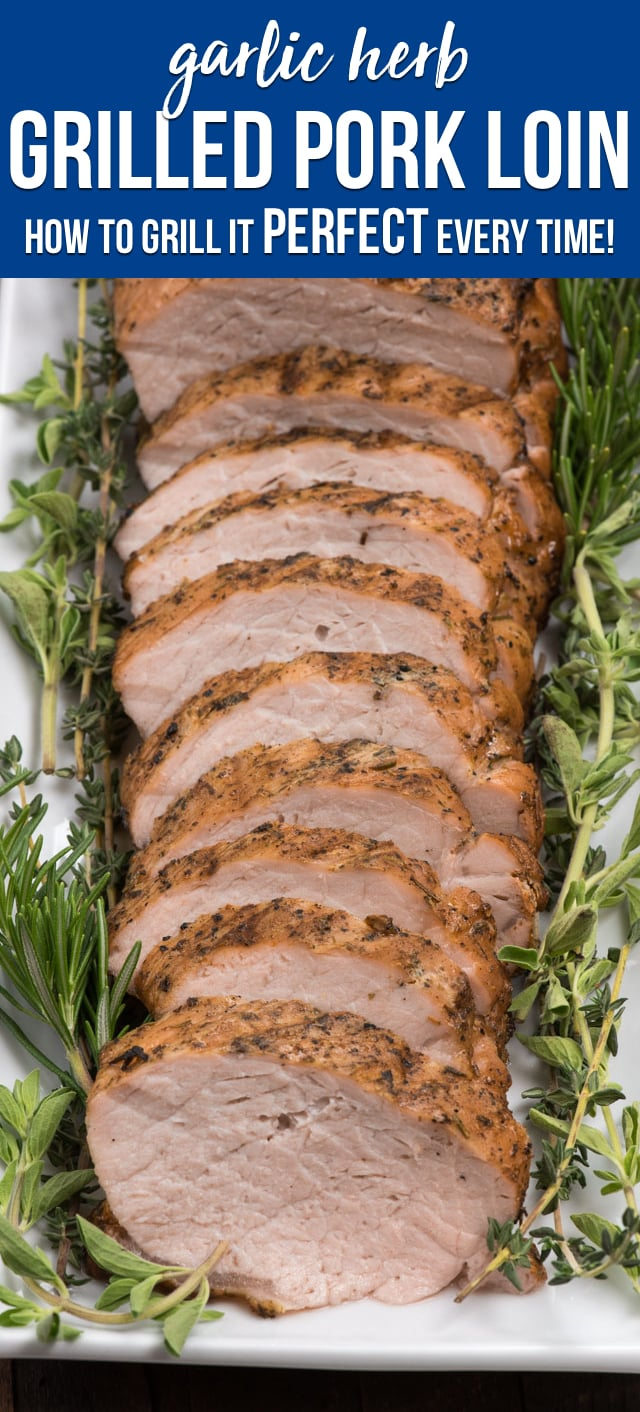 Grilled pork loin perfectly every time! This easy grill method for pork makes this garlic and herb pork loin tender and moist every single time!